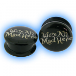 Acrylic Screw Plug We're All Mad Here